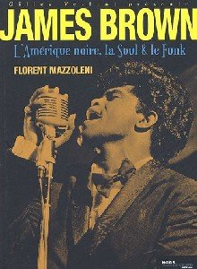 Florent Mazzoleni - James Brown, l'Amérique noire, la soul et le funk