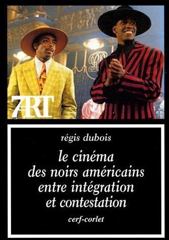 Le cinéma des Noirs américains entre intégration et contestation - Régis Dubois, Françoise Pruaux