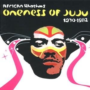 Oneness of Juju - African rhythms 1970-82