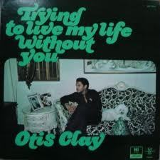 Otis Clay- I Can't take it