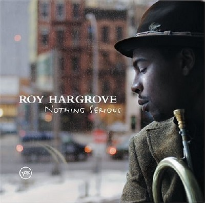The Roy Hargrove Quintet - Nothing Serious