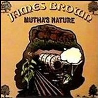 James Brown - Mutha's Nature