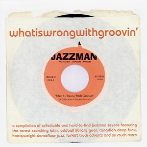 What Is Wrong With Groovin?  A Compilation Of Jazzman Singles