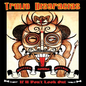 Trulio Disgracias - Nuttin' Gonna Git'choo If You Don't Look Out