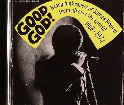 Good God! - Heavy Funk Covers Of James Brown From All Over The World
