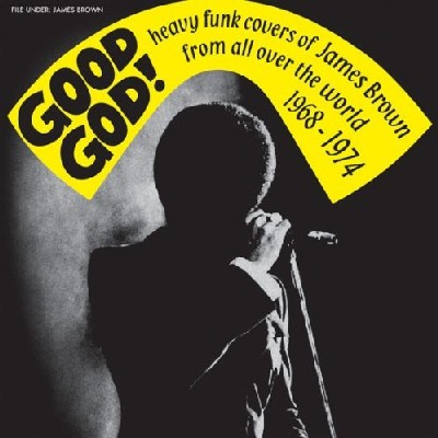 Good God ! Heavy Covers Of James Brown Form All Over The World 1968-1974