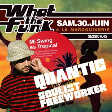 What The Funk #45 avec Quantic (Tru Thoughts)