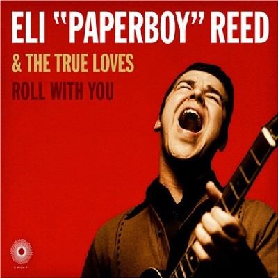 Eli 'Paperboy' Reid & The True Loves - Roll with You