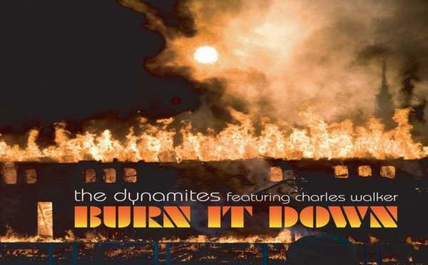 The Dynamites feat. Charles Walker - Burn It Down