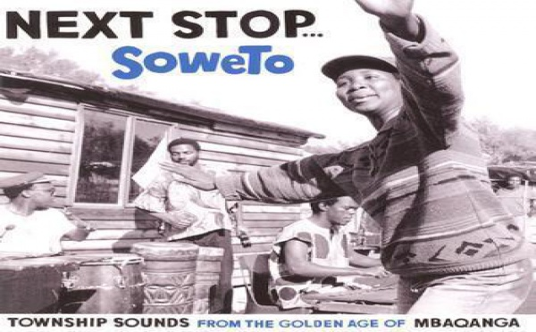 Next Stop ... Soweto. Township Sounds from the Golden Age of Mbaqanga